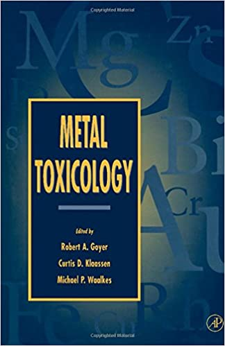 Metal Toxicology: Robert Goyer, Curtis D  Klaassen, Michael