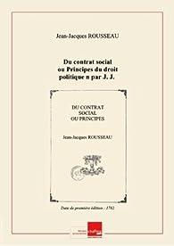 Du contrat social ou Principes du droit politique n par J. J. Rousseau,... [Edition de 1762] par Jean-Jacques Rousseau