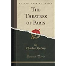 The Theatres of Paris (Classic Reprint) by Charles Hervey (2015-09-27)