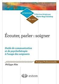 Écouter, parler : soigner - Guide de communication et de psychothérapie à l'usage des soignants par Philippe Aïm