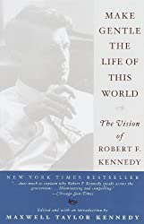 Make Gentle the Life of This World: The Vision of Robert F. Kennedy