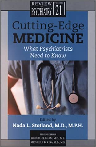 Book Cutting Edge Medicine: What Psychiatrists Need to Know (62072) (Review of Psychiatry)