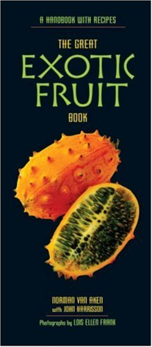 The Great Exotic Fruit Book: A Handbook with Recipes