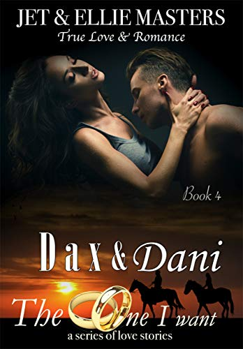 Dax & Dani: The One I Want series by [Masters, Ellie, Masters, Jet]
