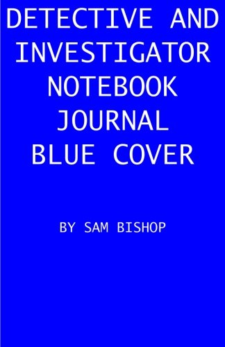 (Detective And Investigator Notebook Journal Blue Cover: Wide ruled lined paper notebook for detectives to keep notes and clues on criminal cases they are investigating (Detective Journals) (Volume)