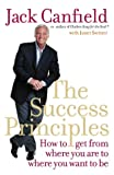 Book Cover for The Success Principles: How to Get from Where You Are to Where You Want to Be. Jack Canfield with Janet Switzer