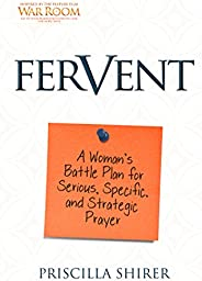 Fervent: A Woman's Battle Plan to Serious, Specific, and Strategic Pr