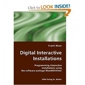 Digital Interactive Installations: Programming interactive installations using the software package Max/MSP/Jitter Frank Blum