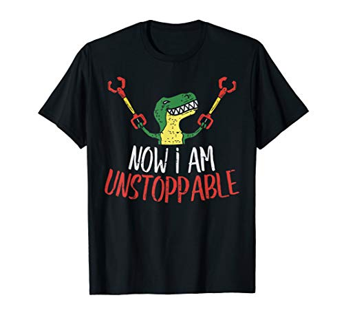 Now I Am Unstoppable Trex Grabber Claws Funny Dinosaur Gift T-Shirt