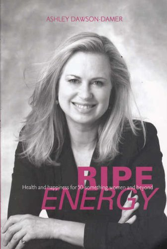 Ripe energy : health and happiness for 50-something women and beyond.
