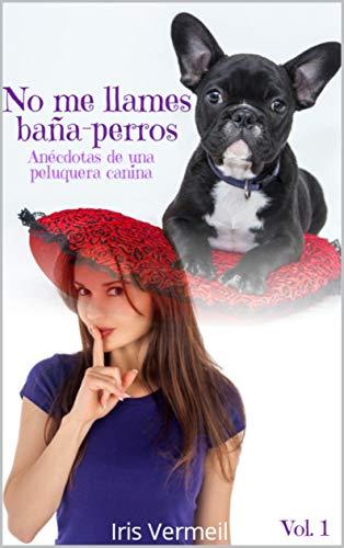 (No me llames baña-perros (Spanish Edition))