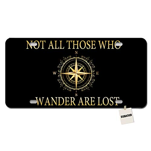 SGBASED License Plate Novelty License Plate Cover Not All Those Who Wander are Lost 02 Metal License Plate for Car with 4 Holes(12 X 6 inches)