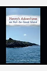 Henry's Adventures on Not-So-Good Island Paperback