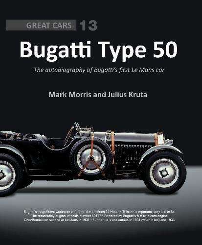 Bugatti Type 50: The autobiography of Bugatti's first Le Mans car (Great Cars)