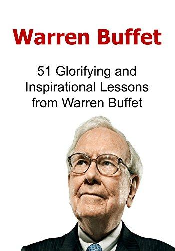 Warren Buffet: 51 Glorifying and Inspirational Lessons from Warren Buffet: (Warren Buffet, On Becoming a Millionaire, Business ()