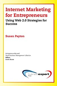 Internet Marketing for Entrepreneurs: Using Web 2.0 Strategies for Success (Small Business Management Collection) (Entrepreneurship and Small Business Management Collection) by Business Expert Press