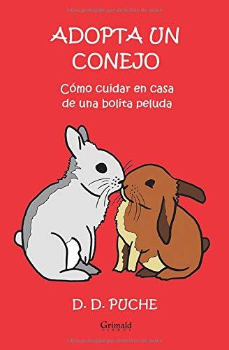 Adopta un conejo Cómo cuidar en casa de una bolita peluda  [Puche, D. D.] (Tapa Blanda)