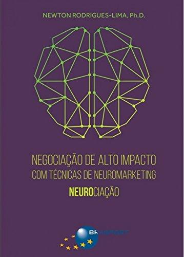 Negociação de Alto Impacto com Técnicas de Neuromarketing. Neurociação