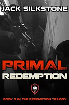 PRIMAL Redemption (Book 3 in the Redemption Trilogy, A PRIMAL Action Thriller Book 7) (The PRIMAL Series) by [Silkstone, Jack]
