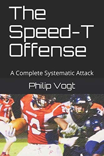 The Speed-T Offense: A Complete Systematic Attack (Volume 2) (Build A Base And Attack Others Game)
