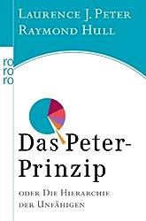 Das Peter-Prinzip: oder Die Hierarchie der Unfähigen
