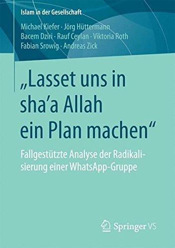Lasset uns in sha'a Allah ein Plan machen: Fallgestutzte Analyse der Radikalisierung einer WhatsApp-Gruppe (Islam in der Gesellschaft)