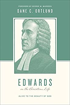 Edwards on the Christian Life: Alive to the Beauty of God by [Ortlund, Dane C.]