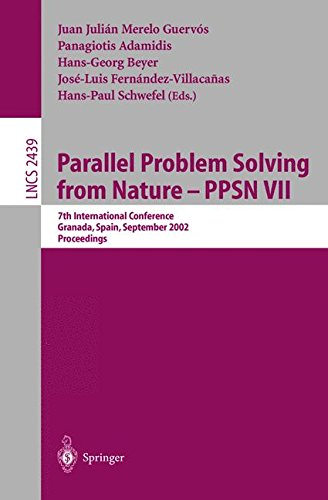 Parallel Problem Solving from Nature - PPSN VII: 7th International Conference, Granada, Spain, September 7-11, 2002, Proceedings (Lecture Notes in Computer Science) by Springer