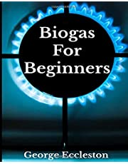 Biogas For Beginners: Off Grid Eco Power a DIY Guide