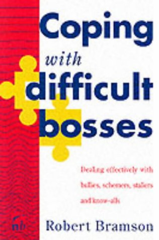 Coping with Difficult Bosses: Dealing Effectively with Bullies, Schemers, Stallers and Know-alls