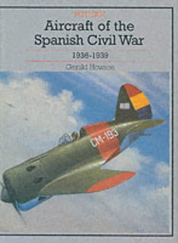 AIRCRAFT OF THE SPANISH CIVIL WAR 1936-1939: revised edition (Putnam's History of Aircraft)