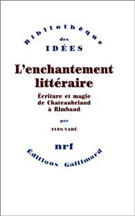 L'Enchantement littéraire. Ecriture et magie de Chateaubriand à Rimbaud par Yves Vadé
