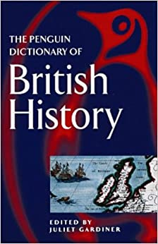 The Penguin Dictionary of British History (Penguin Reference Books)