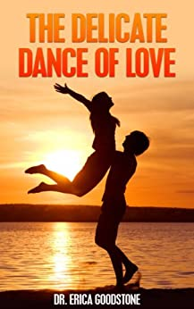 The Delicate Dance of Love (Love Me ... Please Book 3) by [Goodstone, Dr. Erica]