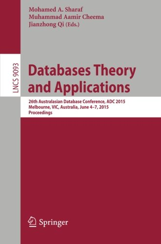 Databases Theory and Applications: 26th Australasian Database Conference, ADC 2015, Melbourne, VIC, Australia, June 4-7, 2015. Proceedings (Lecture Notes in Computer Science)