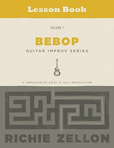 The Bebop Guitar Improv Series VOL 1- Lesson Book: A Comprehensive Guide To Jazz - Series Jazz Bebop