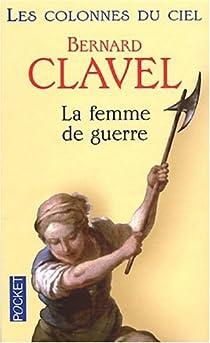 Les Colonnes du ciel, tome 3 : La femme de guerre par Clavel
