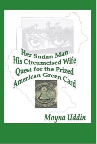 Book: Her Sudan Man, His Circumcised Wife, Quest for the Prized American Green Card by Moyna Uddin