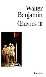 Oeuvres, tome 3 par Walter Benjamin