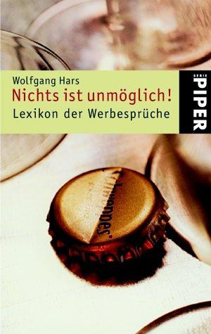 Nichts ist unmöglich!: Lexikon der Werbesprüche Taschenbuch – 2002 Wolfgang Hars Piper Taschenbuch 3492237924 Nachschlagewerke