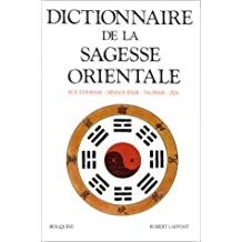 Dictionnaire de la sagesse orientale: Bouddhisme • Hindouisme • Taoïsme • Zen