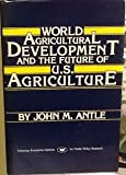 World Agricultural Development and the Future of U. S. Agriculture, Antle, John M., 0844736511