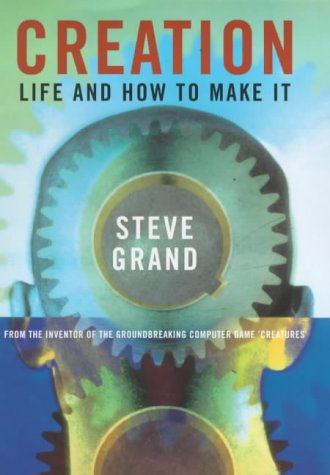 (Creation: Life and How to Make It by Steve Grand)