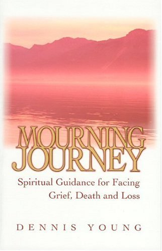 Mourning Journey:Spiritual Guidance for Facing Grief, Death and Loss