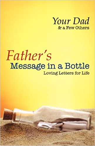 fathers message in a bottle loving letters for life tyler r hayden 9781897050316 amazoncom books