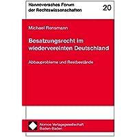 Besatzungsrecht im wiedervereinten Deutschland: Abbauprobleme und Restbestände (Hannoversches Forum Der Rechtswissenschaften, Band 20)