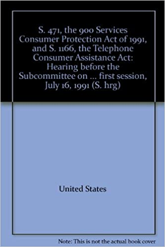S 471 The 900 Services Consumer Protection Act Of 1991 And 1166 Telephone Assistance Hearing Before Subcommittee On First