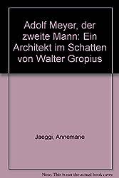 Adolf Meyer, der zweite Mann: Ein Architekt im Schatten von Walter Gropius (German Edition)