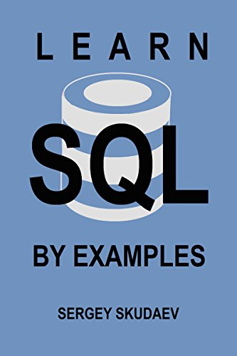 Learn SQL By Examples: Examples of SQL Queries and Stored Procedures for MySQL and Oracle Databases