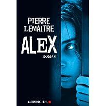 Alex (Romans, Nouvelles, Recits (Domaine Francais) t. 6145) (French Edition)